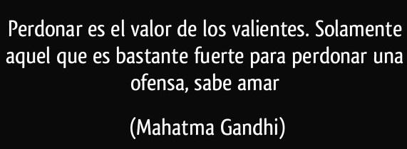 frase-perdonar-es-el-valor-de-los-valientes-solamente-aquel-que-es-bastante-fuerte-para-perdonar-una-mahatma-gandhi